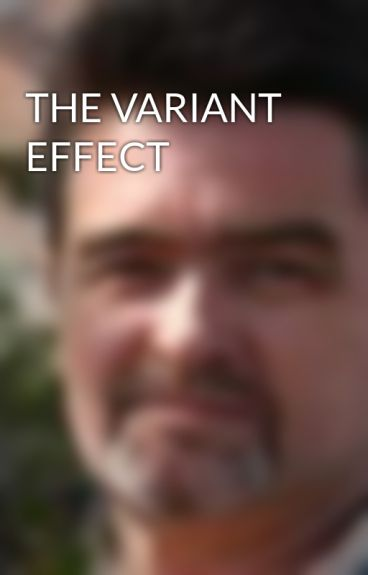 THE VARIANT EFFECT by gwellstaylor
