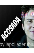 Acosada [Rubius y tú] by lalaloppsi