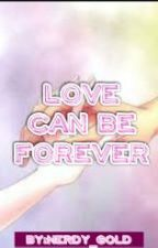 LOVE can be FOREVER by LynZy05
