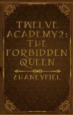 Twelve Academy 2: Forbidden Queen ♚complete♔ by ZhaneyFiel