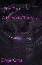 The End: A Minecraft Story by EnderGirls