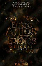 Entre Anjos e Lobos - Origens by KarinaDMendes