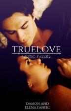 Truelove damon and Elena fanfic (Delena) by mystic_falls12