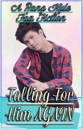 Falling For Him Again (A Ranz Kyle Fanfiction) by missfangirl_