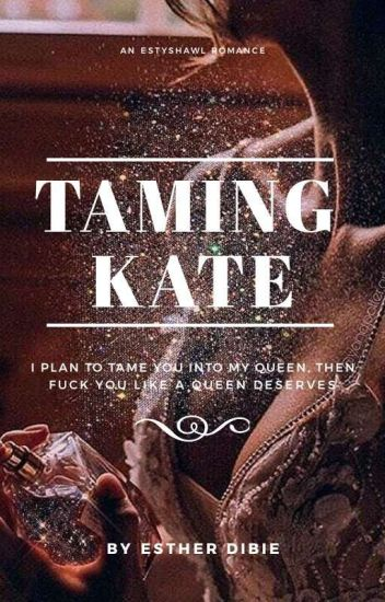 Taming Kate {Completed√} •TK•