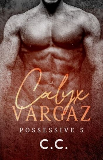POSSESSIVE 5: Calyx Vargaz - Completed (SOON TO BE PUBLISHED!)