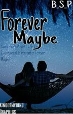 Forever Maybe. by boo_star_poo