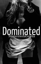 Dominated by MemoirsofaGeisha