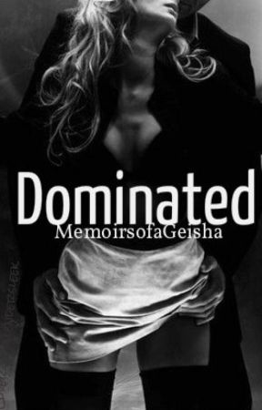 Dominated by MemoirsofaGeisha