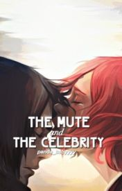 The Mute & The Celebrity by panda_babyyyy