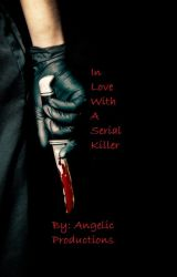 In Love With a Serial Killer by AngelicProductions