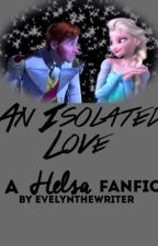 An Isolated Love (Helsa) by evelynthewriter