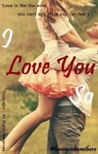 I Love You So (Slow update) by butthatsmylife