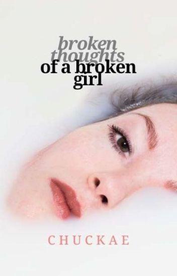Broken Thoughts Of A Broken Girl