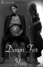 Down For You by conniesha