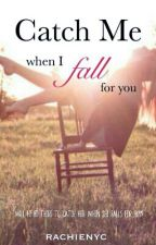 Catch Me When I Fall For You [ON HOLD] by rachienyc