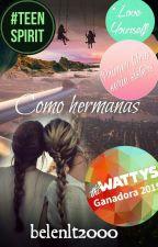 Como hermanas-Ganadora de los Wattys 2015(Elección del público) #PNovel #PGP2017 by belenlt2000