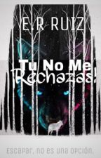 Tu no me ¡¡rechazas!! | Serie Rechazada  by tefyruiiz1