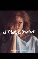 A Mate to Protect by onemustlovetolive