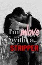 I'm inlove with a stripper. by iamceejayyy