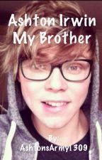 Ashton Irwin - my brother (little sister) by AshtonsArmy94