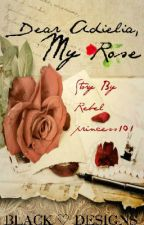 Dear Adielia, My Rose (BWWM) (ON HOLD-REWORKING) by Rebelprincess101