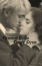 Brown Eyes,Gray Eyes ( A Dramione Fanfiction) by ourwiizards