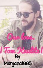 Our Love. |Tom Kaulitz| by Morgana1995