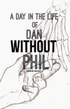 A Day in the Life of Dan Without Phil (Phanfic) by phan-not-obsessed