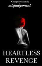 Heartless Revenge by misjudgement