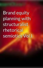 Brand equity planning with structuralist rhetorical semiotics Vol.I by disruptiVesemiOtics