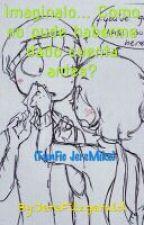 Imaginalo... Como no pude haberme dado cuenta antes? (FanFic JereMike) by MarshmelloKat
