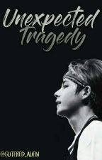 Unexpected Tragedy [BTS V fan fiction] COMPLETED (EDITING) by glittered_alien