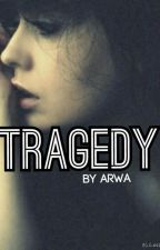 Tragedy (On Hold) by arwa214