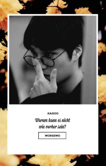 KaiSoo: Warum kann es nicht wie vorher sein? [EXO Fan-Fiction]