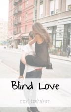 Blind Love by nxxlixshakur
