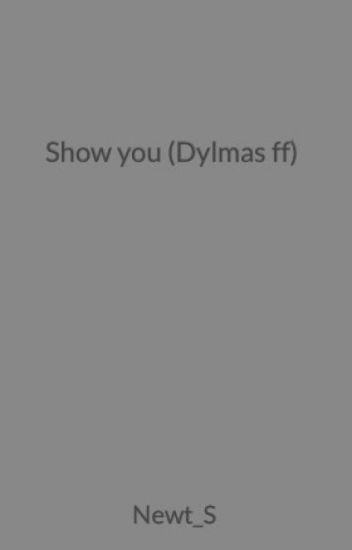 Show you (Dylmas ff)