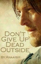 Don't Give Up Dead Outside by AnaaisH