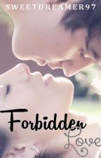 Forbidden Love (on hold - soon under MAJOR construction) by sweetdreamer97