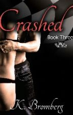 CRASHED (Driven #3 by K. Bromberg) by LoreeeC