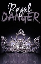 Royal Danger (Royals Series #2) ✔️ by SamanthaJayne_x