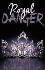Royal Danger (Royals Series #2)  by SamanthaJayne_x