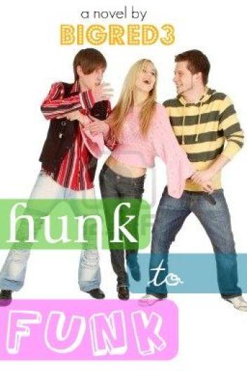 Hunk to Funk