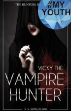 Vicky The Vampire Hunter (The Hunters Book 1). by creepystalker123