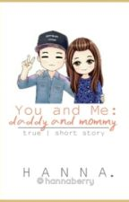 You and Me: Daddy & Mommy. by hannaberry