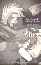 Cuando Todo Debe Terminar (Kakashi y tu) by liz_00010