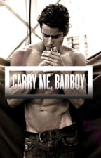 Carry Me, Badboy (MAJOR EDITING) by jennifer_bahna