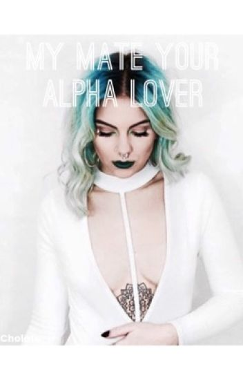 My Mate Your Alpha Lover