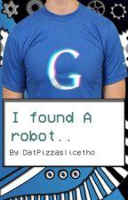 I Found A Robot (Googleiplier Fanfic) by DatPizzaSliceTho