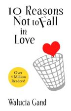 10 Reasons Not to Fall in Love by BadLuck